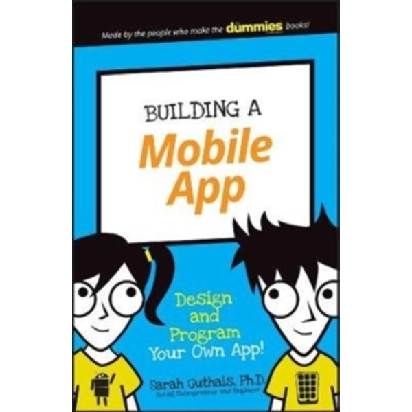 Building a Mobile App : Design and Program Your Own App!