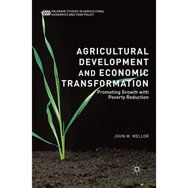 Agricultural Development and Economic Transformation: Promoting Growth with Poverty Reduction by John W. Mellor (Paperback, 2017)