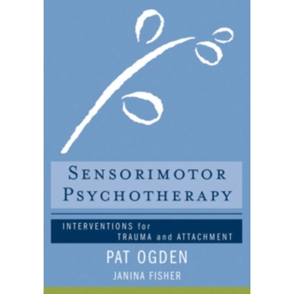 Sensorimotor Psychotherapy : Interventions for Trauma and Attachment : 0