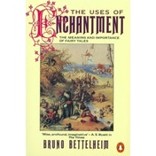 The Uses of Enchantment: The Meaning and Importance of Fairy Tales by Bruno Bettelheim (Paperback, 1991)