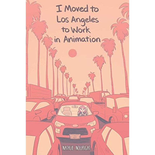 I Moved to Los Angeles to Work in Animation  Paperback / softback 2019
