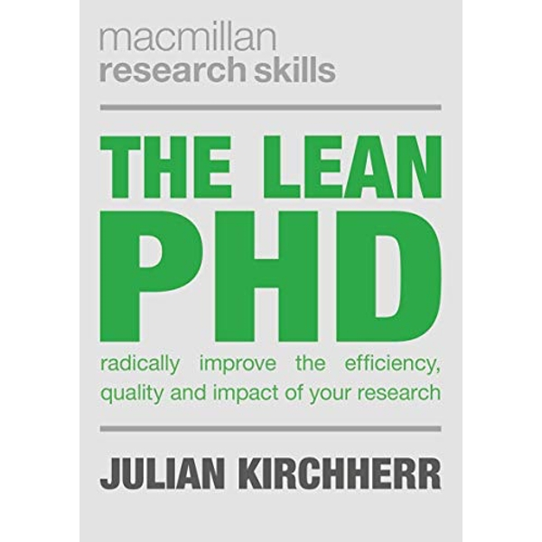 The Lean PhD Radically Improve the Efficiency, Quality and Impact of Your Research Paperback / softback 2018
