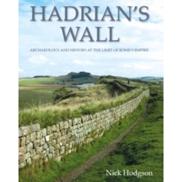 Hadrian's Wall : Archaeology and history at the limit of Rome's empire