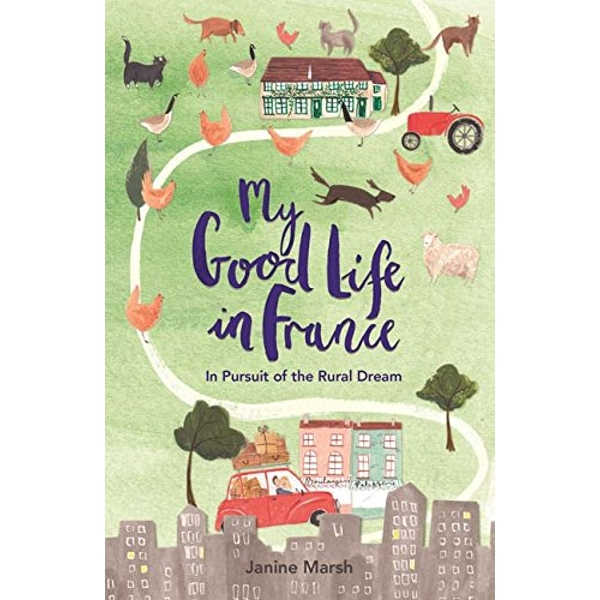 My Good Life in France: In Pursuit of the Rural Dream by Janine Marsh (Paperback, 2017)