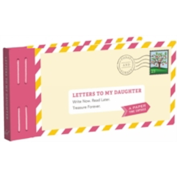 Letters to My Daughter : Write Now. Read Later. Treasure Forever.
