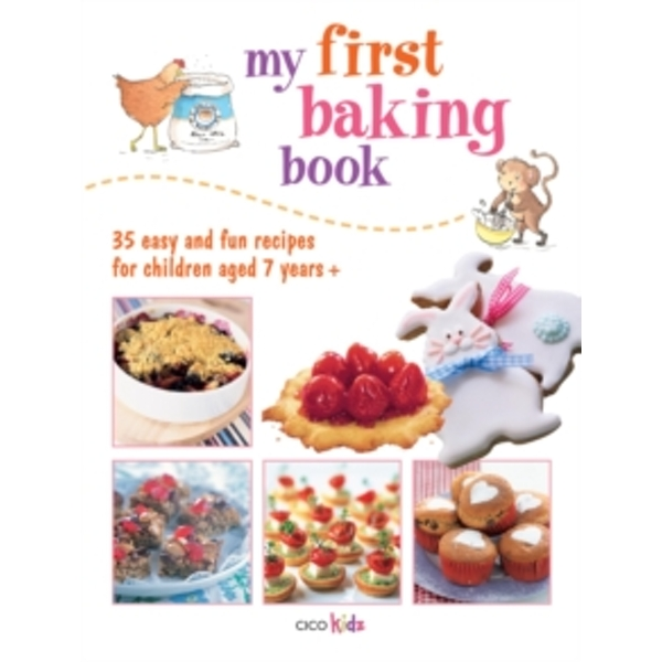 My First Baking Book : 35 Easy and Fun Recipes for Children Aged 7 Years +