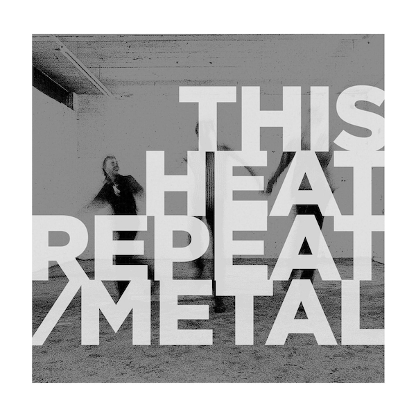 This Heat - Repeat / Metal Vinyl