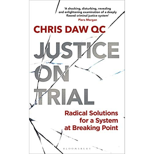 Justice on Trial Radical Solutions for a System at Breaking Point Hardback Daw, Chris, QC