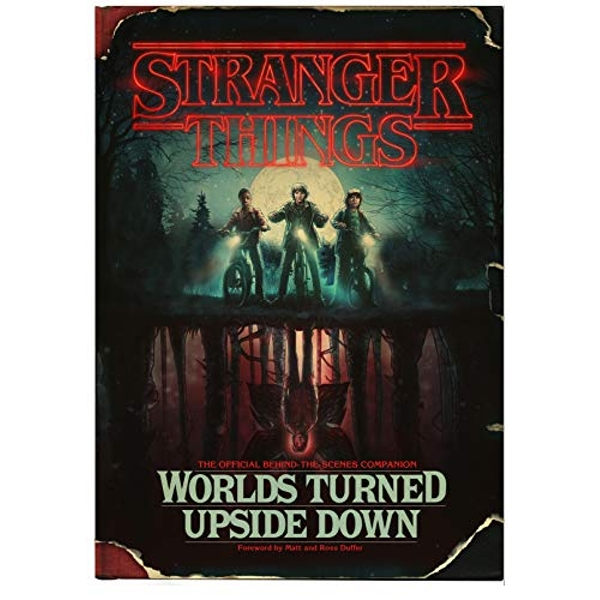 Stranger Things: Worlds Turned Upside Down The Official Behind-The-Scenes Companion Hardback 2018