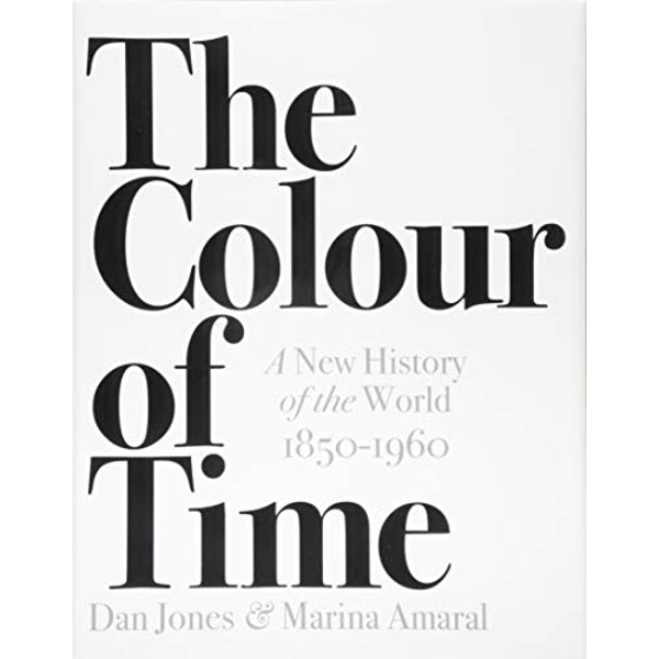 The Colour of Time: A New History of the World, 1850-1960  Hardback 2018