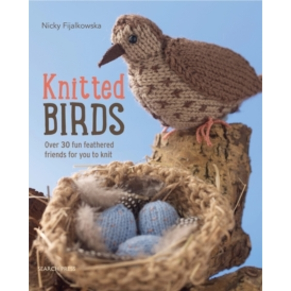 Knitted Birds: Over 30 Fun Feathered Friends for You to Knit by Nicky Fijalkowska (Paperback, 2015)