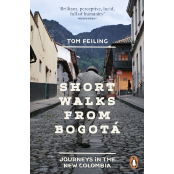 Short Walks from Bogota : Journeys in the new Colombia