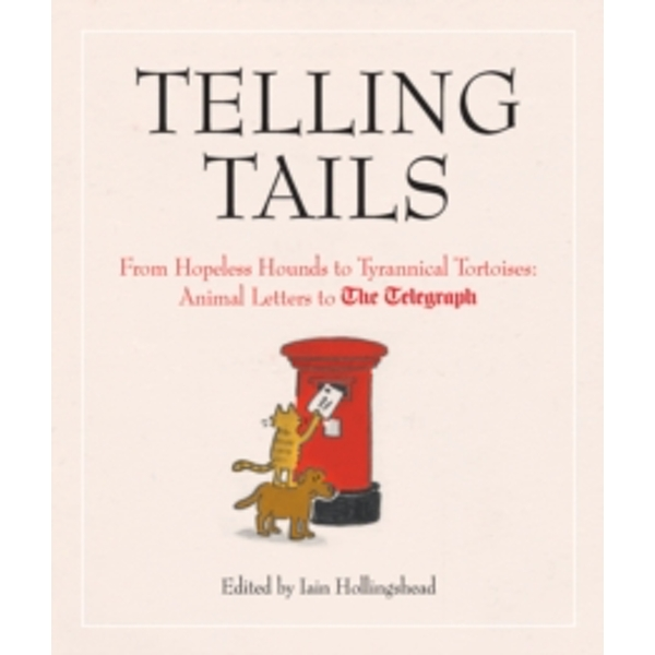 Telling Tails : From Hopeless Hounds to Tyrannical Tortoises: Animal Letters to The Telegraph Hardcover