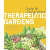 Therapeutic Gardens : Design for Healing Spaces