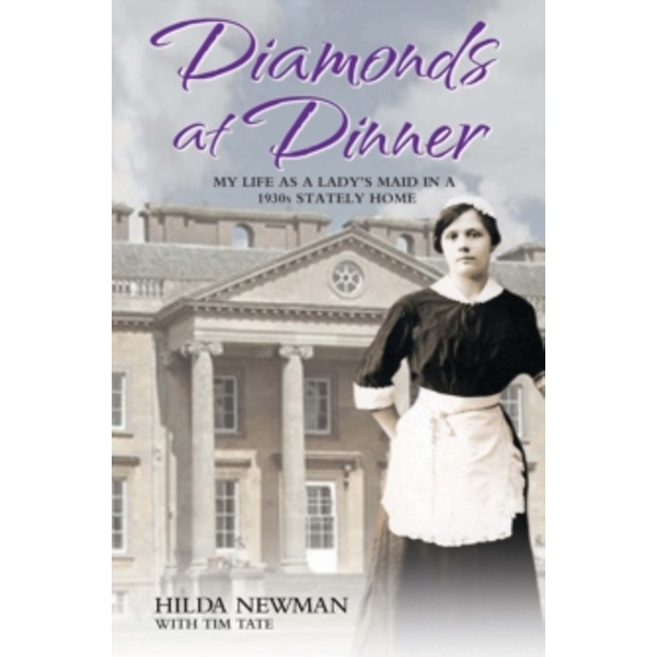 Diamonds At Dinner: My Life as a Lady's Maid in a 1930s Stately Home. by Hilda Newman, Tim Tate (Paperback, 2013)