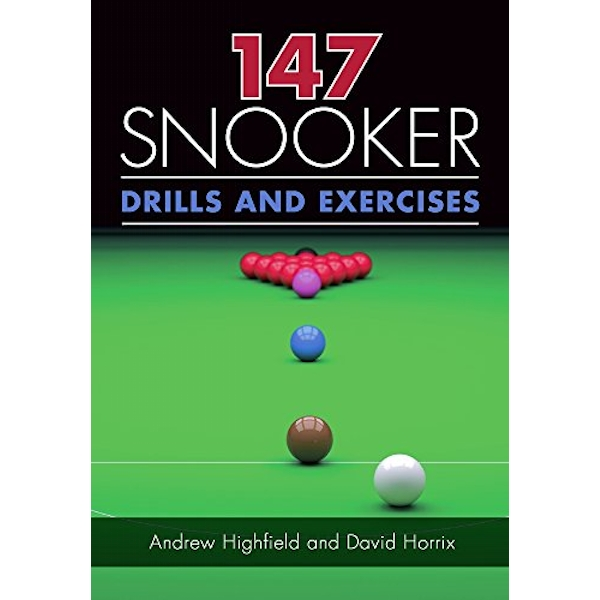 147 Snooker Drills and Exercises by Andrew Highfield, David Horrix (Paperback, 2017)