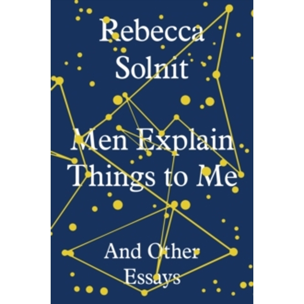 Men Explain Things to Me: And Other Essays by Rebecca Solnit (Hardback, 2014)