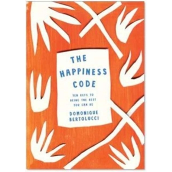 The Happiness Code : Ten Keys to Being the Best You Can Be