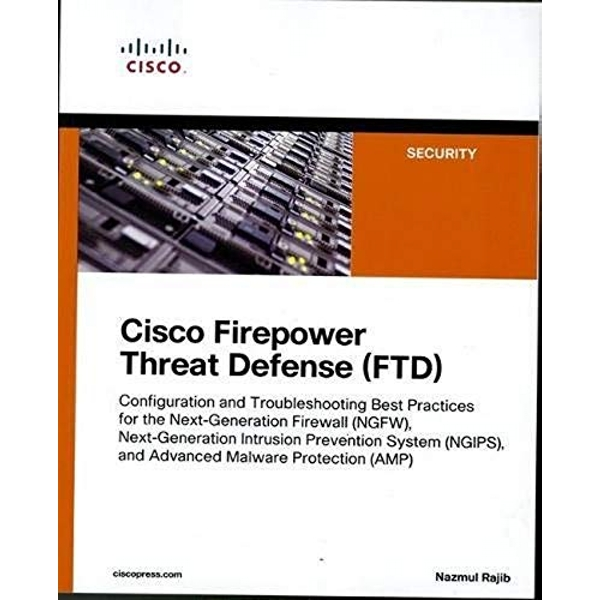 Cisco Firepower Threat Defense (FTD) Configuration and Troubleshooting Best Practices for the Next-Generation Firewall (NGFW), Next-Generation Intr Paperback / softback 2017