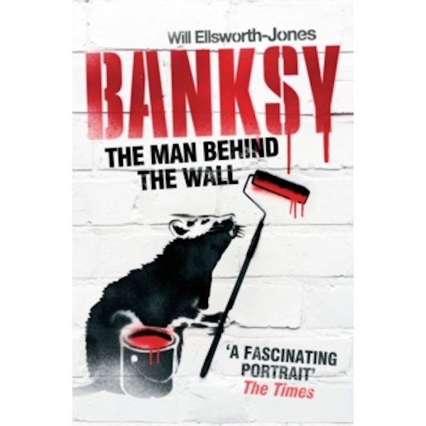 Banksy: The Man Behind the Wall by Will Ellsworth-Jones (Paperback, 2013)
