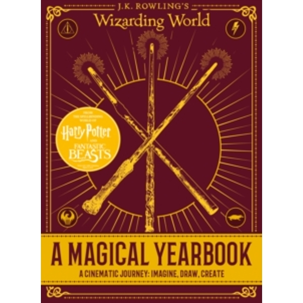 J.K. Rowling's Wizarding World: A Magical Yearbook