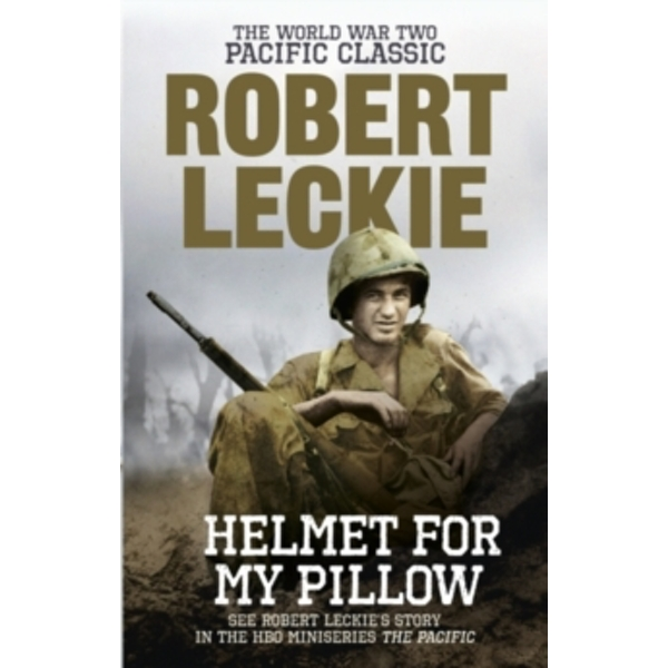 Helmet for my Pillow: The World War Two Pacific Classic by Robert Leckie (Paperback, 2011)