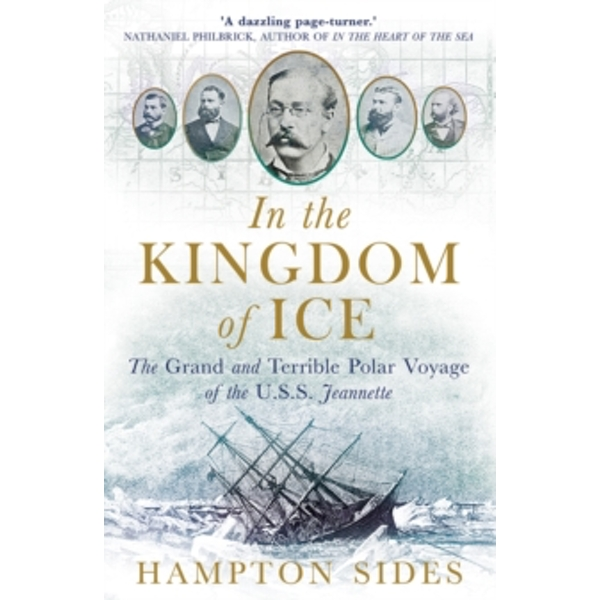 In the Kingdom of Ice: The Grand and Terrible Polar Voyage of the USS Jeannette by Hampton Sides (Paperback, 2015)