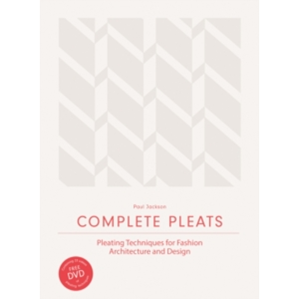 Complete Pleats: Pleating Techniques for Fashion, Architecture an by Paul Jackson (Hardback, 2015)