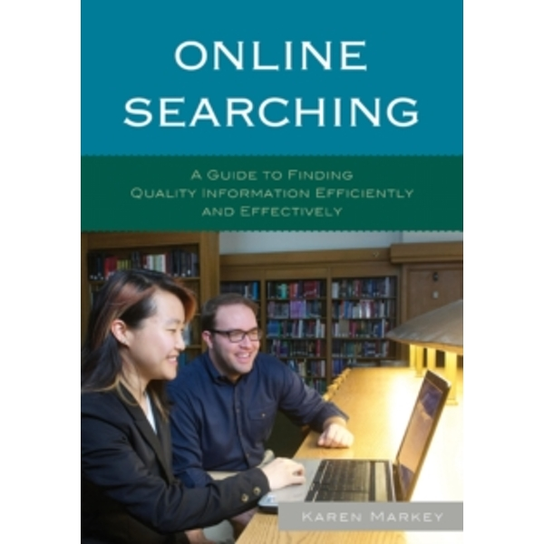 Online Searching: A Guide to Finding Quality Information Efficiently and Effectively by Karen Markey (Paperback, 2015)