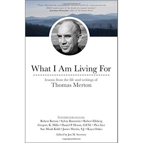 What I Am Living For Lessons from the Life and Writings of Thomas Merton Paperback / softback 2018