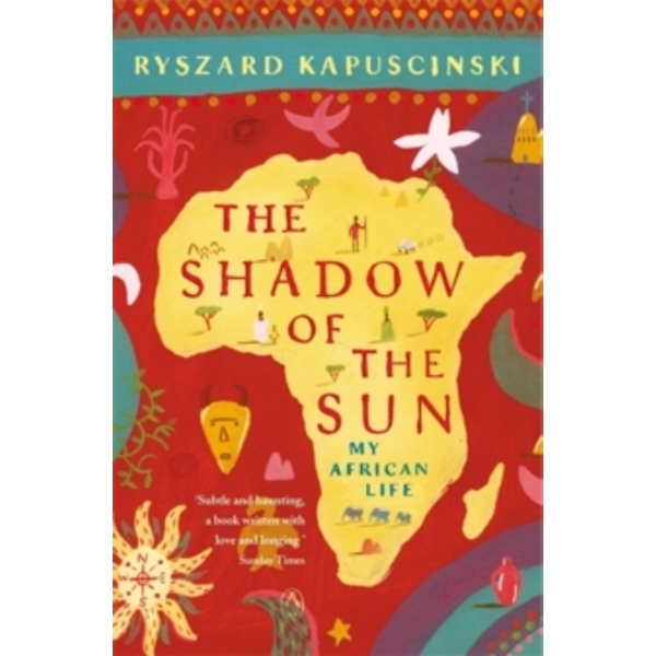 The Shadow of the Sun: My African Life by Ryszard Kapuscinski (Paperback, 2002)
