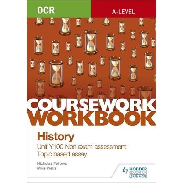 OCR A-level History Coursework Workbook: Unit Y100 Non exam assessment: Topic based essay  Paperback / softback 2018
