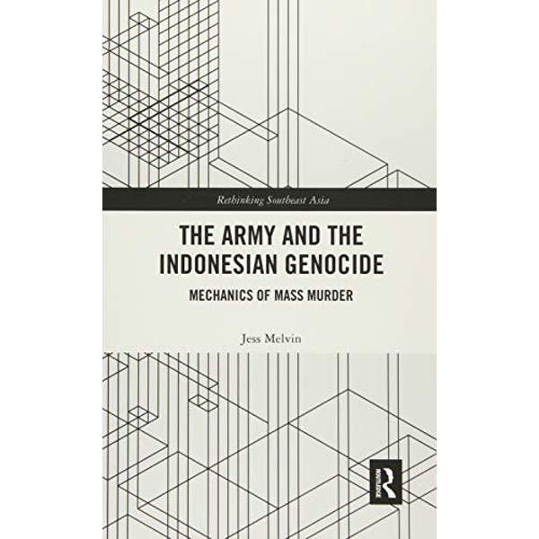 The Army and the Indonesian Genocide Mechanics of Mass Murder Paperback / softback 2018