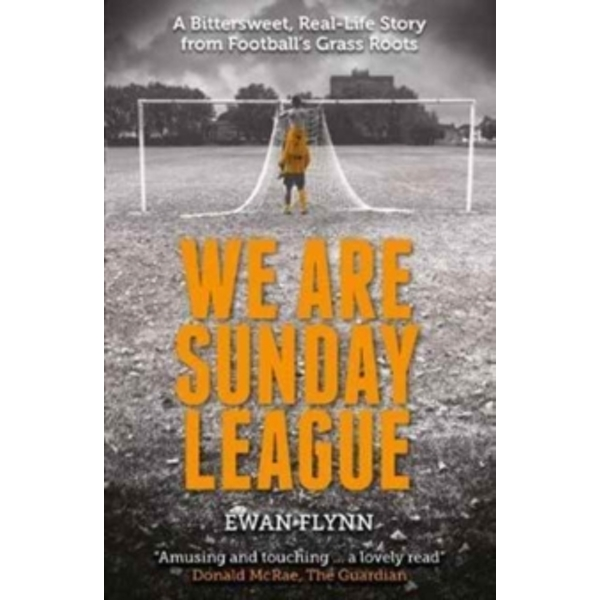 We are Sunday League : A Bittersweet, Real-Life Story from Football's Grass Roots