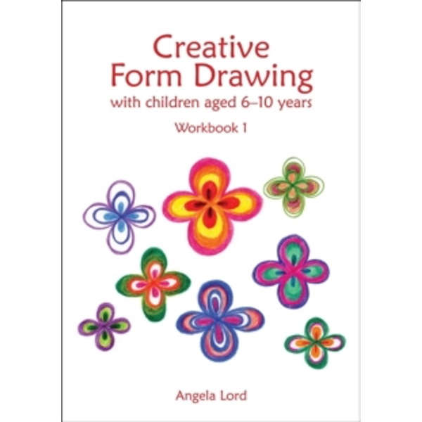 Creative Form Drawing : With children aged 6-10 Workbook 1