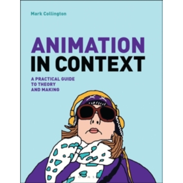 Animation in Context : A Practical Guide to Theory and Making