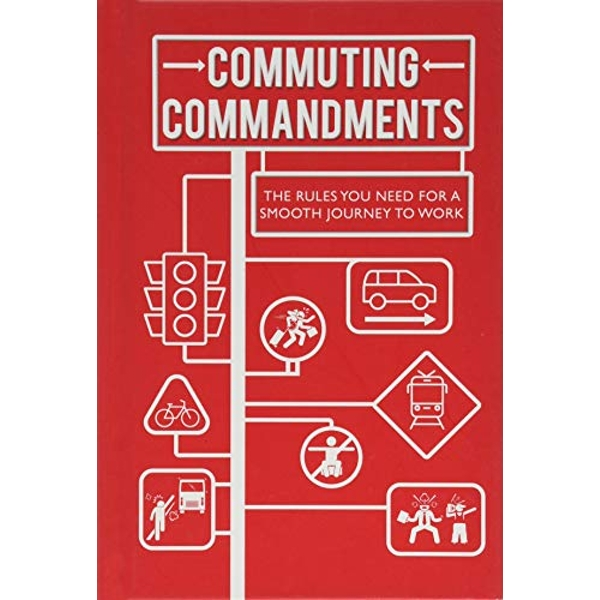 Commuting Commandments The Rules You Need for a Smooth Journey to Work Hardback 2018