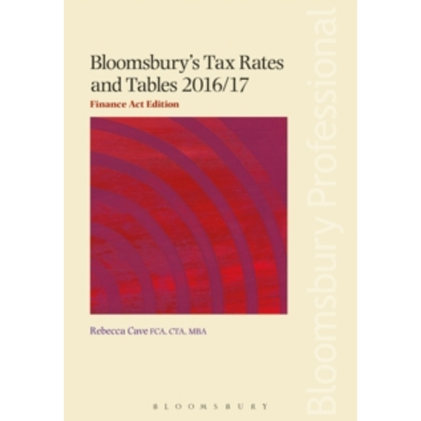 Bloomsbury's Tax Rates and Tables 2016/17: Finance Act Edition