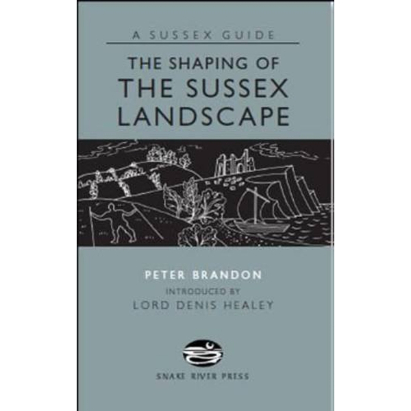 The Shaping of the Sussex Landscape by Peter Brandon (Hardback, 2009)