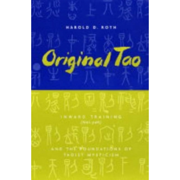 Original Tao: Inward Training (Nei-yeh) and the Foundations of Taoist Mysticism by Harold Roth (Paperback, 2004)
