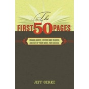 The First 50 Pages: Engage Agents, Editors and Readers and Set Up Your Novel for Success by Jeff Gerke (Paperback, 2011)