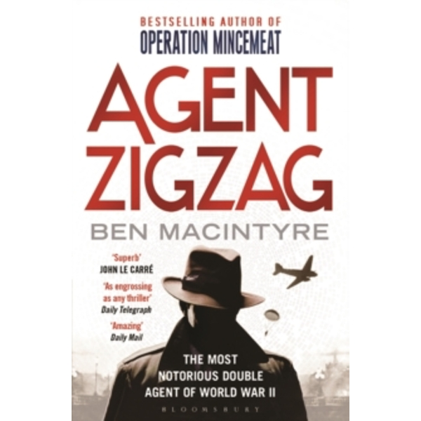 Agent Zigzag : The True Wartime Story of Eddie Chapman: Lover, Traitor, Hero, Spy