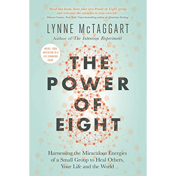 The Power of Eight Harnessing the Miraculous Energies of a Small Group to Heal Others, Your Life and the World Paperback / softback 2019