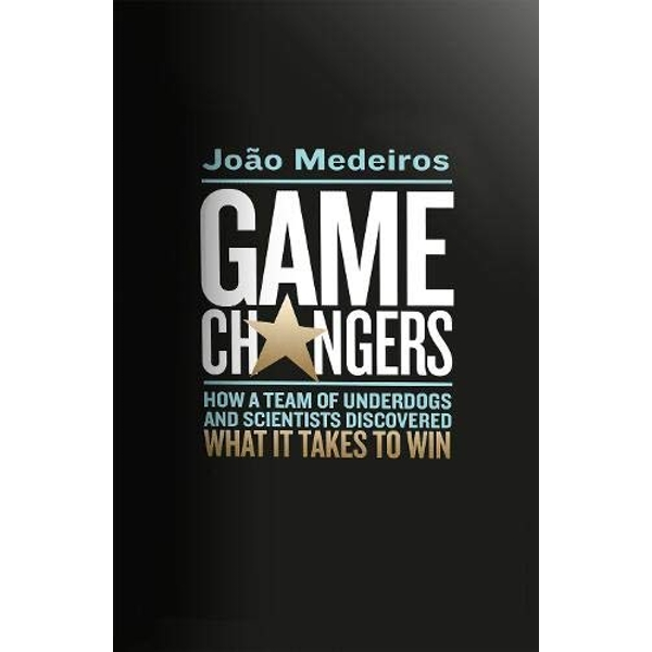 Game Changers How a Team of Underdogs and Scientists Discovered What it Takes to Win Hardback 2018
