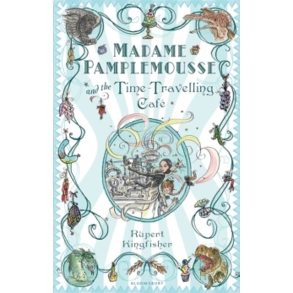 Madame Pamplemousse and the Time-travelling Cafe by Rupert Kingfisher (Paperback, 2010)