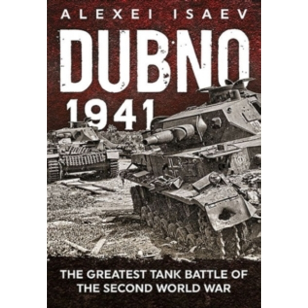 Dubno 1941 : The Greatest Tank Battle of the Second World War