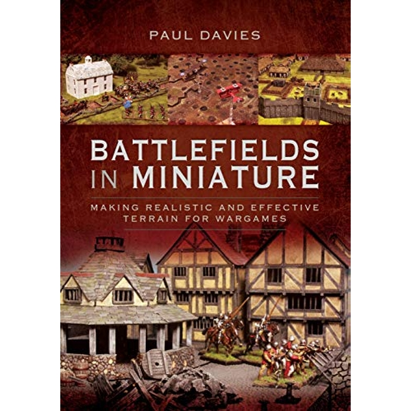 Battlefields in Miniature Making Realistic and Effective Terrain for Wargames Paperback / softback 2018