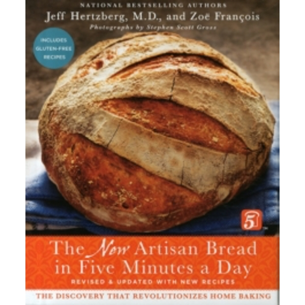 Artisan Bread in Five Minutes a Day : The New Artisan Bread in Five Minutes a Day