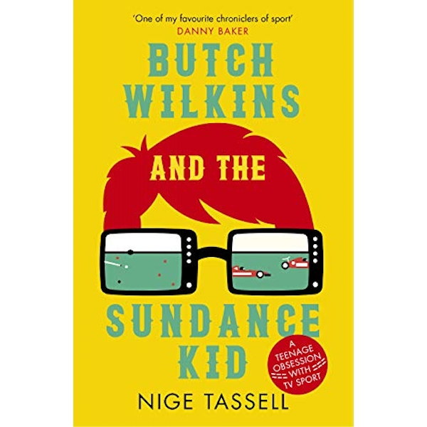 Butch Wilkins and the Sundance Kid A Teenage Obsession with TV Sport Paperback / softback 2018