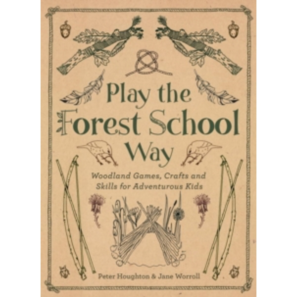 Play the Forest School Way: Woodland Games and Crafts for Adventurous Kids by Peter Houghton, Jane Worroll (Paperback, 2016)